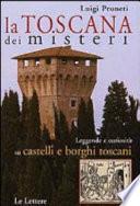 la Toscana dei misteri Leggende e curiosita su castelli e borghi toscani