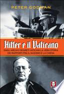 Hitler e il Vaticano. Dagli archivi segreti vaticani la vera storia dei rapporti fra il nazismo e la Chiesa
