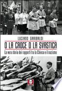 O la croce o la svastica la vera storia dei rapporti tra la Chiesa e il nazismo
