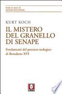 Il mistero del granello di senape. Fondamenti del pensiero teologico di Benedetto XVI