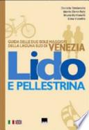 Lido di Venezia e Pellestrina. Guida delle due isole maggiori della laguna sud