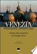 Venezia. Itinerari spirituali. Guida alla scoperta dei luoghi sacri