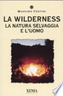 La wilderness. La natura selvaggia e l'uomo