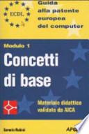 ECDL. Guida alla patente europea del computer. Modulo 1: concetti di base