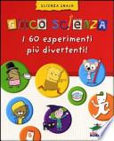 GIOCO SCIENZA - 60 ESPERIMENTI -  Vol. *