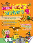 Il nuovo pensare e scrivere 2-3. Nuovissimi temi di italiano guidati per la 2ª e 3ª classe elementare