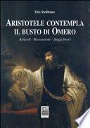 Aristotele contempla il busto di Omero. Articoli, recensioni, saggi brevi