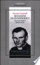 Biografia di un rapsodico. Giovanni Paolo II l'artista di Dio