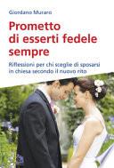 Prometto di esserti fedele sempre Riflessioni per chi sceglie di sposarsi in chiesa secondo il nuovo rito
