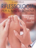 Il libro della riflessologia per il mal di schiena. Guarire la schiena in modo sicuro ed efficace