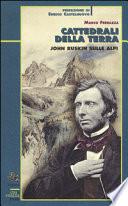 CATTEDRALI DELLA TERRA John Ruskin sulle Alpi