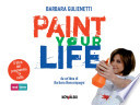 Paint your life. Da un'idea di Barbara Boncompagni