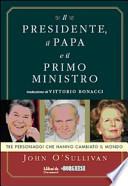 Il presidente, il papa e il primo ministro. tre personaggi che hanno cambiato il mondo