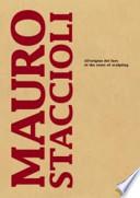 Mauro Staccioli. All'origine del fare. At the roots of sculpting.