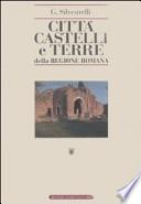 Città Castelli e Terre della Regione Romana. Ricerche di Storia Medioevale e Moderna sino all'Anno 1800.  Vol. I e II