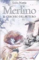 Merlino il cerchio del futuro