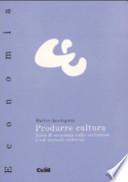 Produrre cultura II. Note di economia sulle istituzioni e sui mercati culturali