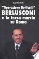 OPERAZIONE BOTTICELLI. BERLUSCONI E LA TERZA MARCIA SU ROMA