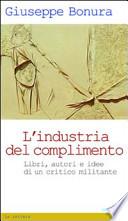 L'industria del complimento. Libri, autori e idee di un critico militante