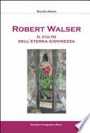 Robert Walser. Il culto dell'eterna giovinezza