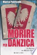 Morire per Danzica la Polonia tra Hitler e Stalin