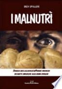 I malnutrì. Storia del cibo e della povertà in Piemonte attraverso 180 ricette dimenticate della cucina popolare