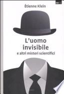 L'uomo invisibile e altri misteri scientifici