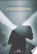 Lo spirito dell'ateismo. Introduzione a una spiritualità senza Dio
