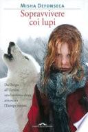 Sopravvivere coi lupi. Dal Belgio all'Ucraina una bambina ebrea attraverso l'Europa nazista