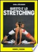 Questo è lo stretching. Esercizi e programmi di allenamento