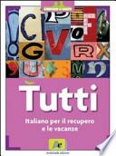 Tutti. Italiano per il recupero e le vacanze. Per il biennio delle Scuole superiori