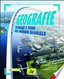 Geografie. Scenari e temi del mondo globale. Volume unico