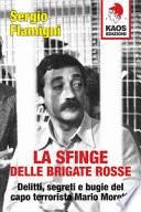 La sfinge delle Brigate Rosse. Delitti, segreti e bugie del capo terrorista Mario Moretti