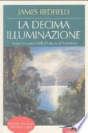La decima illuminazione. Nuovi orizzonti della profezia di Celestino.
