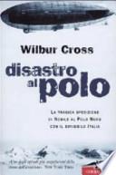 DISASTRO AL POLO -  La tragica spedizione di Nobile al Polo Nord con il dirigibile Italia