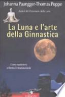La luna e l'arte della ginnastica. Come mantenersi in forma in modo naturale (Varia)