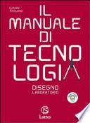 Il manuele di tecnologia. Modulo A: Disegno-Laboratorio-Settori produttivi. Con tavole per il disegno. Per la Scuola media. Con CD-ROM