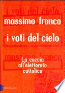 I voti del cielo. La caccia all'elettorato cattolico