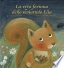 La vera fortuna dello scoiattolo Elia. Maria Loretta Ciraldo. Edizioni il Punto d'incontro. 2001.