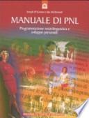 Manuale di PNL. Programmazione neurolinguistica e sviluppo personale.