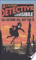 Gli automi del Dottor B. Il detective invisibile
