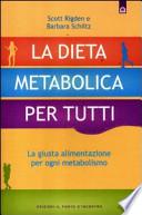 La dieta metabolica per tutti. La giusta alimentazione per ogni metabolismo