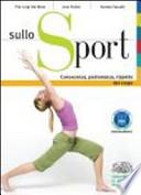 Sullo sport. Conoscenza, padronanza, rispetto del corpo. Con espansione online. Per le Scuole superiori