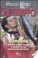 Superpippo. Storia di Filippo Inzaghi, il bomber che ha entusiasmato gli italiani