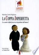 La coppia imperfetta. E se anche i difetti fossero ingredienti dell'amore?