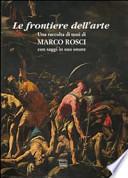 Le frontiere dell'arte. Una raccolta di testi di Marco Rosci con saggi in suo onore