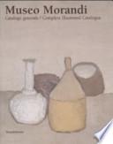 Museo Morandi. Catalogo generale/ Complete illustrated catalogue