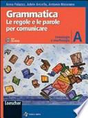 Grammatica. Le regole e le parole per comunicare. Vol. A: Fonologia e morfologia. Con espansione online. Per la Scuola media. Con CD-ROM