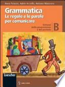 Grammatica. Le regole e le parole per comunicare. Vol. B: Sintassi d ella proposizione e del periodo. Con espansione online. Per la Scuola media