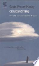 Cloudspotting. Una guida per i contemplatori di nuvole